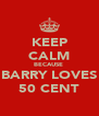KEEP CALM BECAUSE  BARRY LOVES 50 CENT - Personalised Poster A4 size