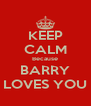 KEEP CALM Because BARRY LOVES YOU - Personalised Poster A4 size
