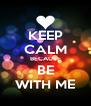 KEEP CALM BECAUSE BE WITH ME - Personalised Poster A4 size