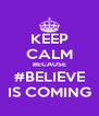 KEEP CALM BECAUSE #BELIEVE IS COMING - Personalised Poster A4 size