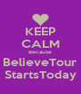 KEEP CALM Because BelieveTour StartsToday - Personalised Poster A4 size