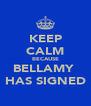 KEEP CALM BECAUSE BELLAMY  HAS SIGNED - Personalised Poster A4 size