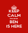 KEEP CALM because BEN IS HERE - Personalised Poster A4 size