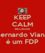 KEEP CALM BECAUSE Bernardo Viana é um FDP - Personalised Poster A4 size