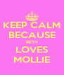 KEEP CALM BECAUSE BETH LOVES MOLLIE - Personalised Poster A4 size