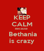 KEEP CALM Because   Bethania is crazy - Personalised Poster A4 size