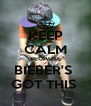 KEEP CALM BECAUSE BIEBER'S  GOT THIS  - Personalised Poster A4 size