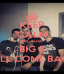 KEEP CALM BECAUSE BIG 3 WILL COME BACK - Personalised Poster A4 size
