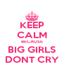 KEEP CALM BECAUSE BIG GIRLS DONT CRY - Personalised Poster A4 size