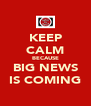 KEEP CALM BECAUSE BIG NEWS IS COMING - Personalised Poster A4 size