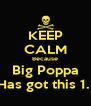 KEEP CALM Because Big Poppa Has got this 1.  - Personalised Poster A4 size