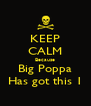 KEEP CALM Because Big Poppa Has got this 1 - Personalised Poster A4 size
