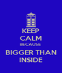 KEEP CALM BECAUSE  BIGGER THAN INSIDE - Personalised Poster A4 size
