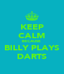 KEEP CALM BECAUSE  BILLY PLAYS DARTS - Personalised Poster A4 size