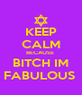 KEEP CALM BECAUSE  BITCH IM FABULOUS  - Personalised Poster A4 size