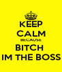KEEP CALM BECAUSE BITCH  IM THE BOSS - Personalised Poster A4 size
