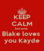 KEEP CALM because  Blake loves  you Kayde - Personalised Poster A4 size
