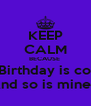 KEEP CALM BECAUSE  Blake's Birthday is coming up And so is mines  - Personalised Poster A4 size