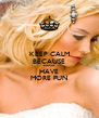 KEEP CALM BECAUSE BLONDE HAVE MORE FUN - Personalised Poster A4 size