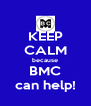 KEEP CALM because BMC can help! - Personalised Poster A4 size