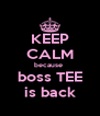 KEEP CALM because  boss TEE is back - Personalised Poster A4 size