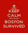KEEP CALM BECAUSE BOSTON SURVIVED - Personalised Poster A4 size
