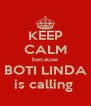 KEEP CALM because BOTI LINDA is calling  - Personalised Poster A4 size