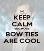 KEEP CALM BECAUSE BOW TIES ARE COOL - Personalised Poster A4 size