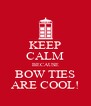 KEEP CALM BECAUSE BOW TIES ARE COOL! - Personalised Poster A4 size