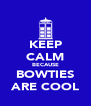 KEEP CALM BECAUSE BOWTIES ARE COOL - Personalised Poster A4 size