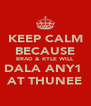 KEEP CALM BECAUSE BRAD & KYLE WILL DALA ANY1  AT THUNEE - Personalised Poster A4 size