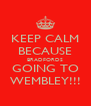 KEEP CALM BECAUSE BRADFORDS GOING TO WEMBLEY!!! - Personalised Poster A4 size