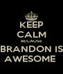 KEEP CALM BECAUSE BRANDON IS AWESOME  - Personalised Poster A4 size