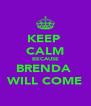 KEEP  CALM BECAUSE BRENDA  WILL COME - Personalised Poster A4 size