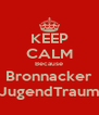 KEEP CALM Because Bronnacker JugendTraum - Personalised Poster A4 size