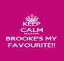 KEEP CALM BECAUSE BROOKE'S MY FAVOURITE!! - Personalised Poster A4 size
