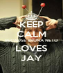 KEEP CALM BECAUSE BRUNA NETO LOVES JAY - Personalised Poster A4 size