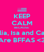 KEEP CALM BECAUSE  Cèlia, Isa and Carla Are BFFAS <3 - Personalised Poster A4 size