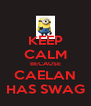 KEEP CALM BECAUSE CAELAN HAS SWAG - Personalised Poster A4 size