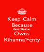 Keep Calm Because Caitlin'Godfrey Owns Rihanna'Fenty - Personalised Poster A4 size