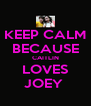 KEEP CALM BECAUSE CAITLIN LOVES JOEY  - Personalised Poster A4 size