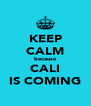KEEP CALM because CALI IS COMING - Personalised Poster A4 size