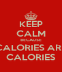 KEEP CALM BECAUSE CALORIES ARE CALORIES - Personalised Poster A4 size