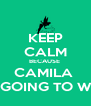KEEP CALM BECAUSE  CAMILA  IS GOING TO WIN - Personalised Poster A4 size