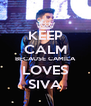 KEEP CALM BECAUSE CAMILA LOVES SIVA - Personalised Poster A4 size