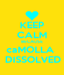 KEEP CALM BECAUSE caMOLLA   DISSOLVED - Personalised Poster A4 size