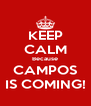 KEEP CALM Because CAMPOS IS COMING! - Personalised Poster A4 size