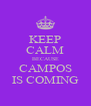 KEEP CALM BECAUSE CAMPOS IS COMING - Personalised Poster A4 size