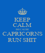 KEEP CALM BECAUSE CAPRICORNS RUN SHIT - Personalised Poster A4 size