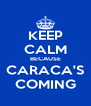 KEEP CALM BECAUSE CARACA'S COMING - Personalised Poster A4 size